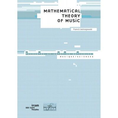 EDITIONS DELATOUR FRANCE JEDRZEJEWSKI FRANCK - MATHEMATICAL THEORY OF MUSIC