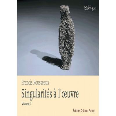 EDITIONS DELATOUR FRANCE ROUSSEAUX FRANCIS - SINGULARITES A L'OEUVRE - VOL. 2