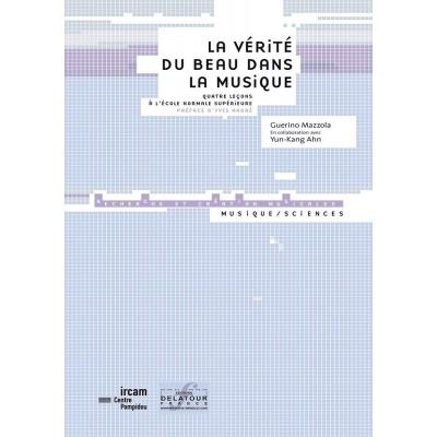EDITIONS DELATOUR FRANCE MAZZOLA GUERINO - LA VERITE DU BEAU DANS LA MUSIQUE