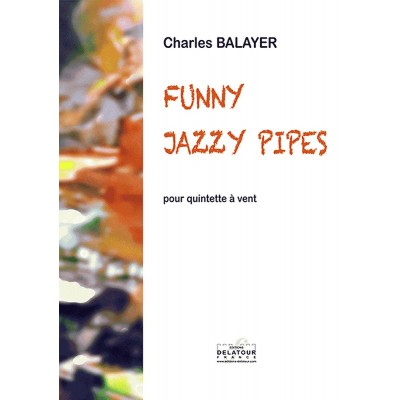 EDITIONS DELATOUR FRANCE BALAYER CHARLES - FUNNY JAZZY PIPES