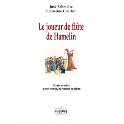 EDITIONS DELATOUR FRANCE SCHMELTZ JOSE - LE JOUEUR DE FLUTE DE HAMELIN - CONTE MUSICAL POUR CHOEUR, NARRATEUR ET PIANO