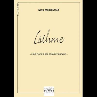 EDITIONS DELATOUR FRANCE MAX MEREAUX - ISTHME - FLUTE A BEC TENOR & GUITARE