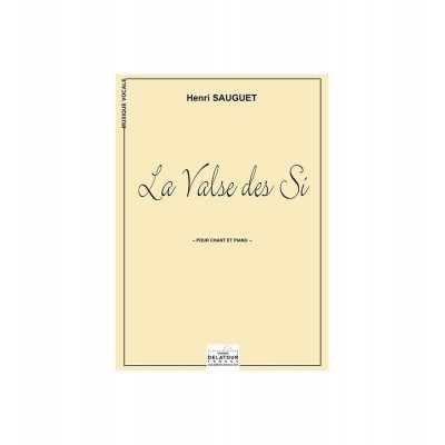 EDITIONS DELATOUR FRANCE SAUGUET HENRI - LA VALSE DES SI POUR CHANT ET PIANO