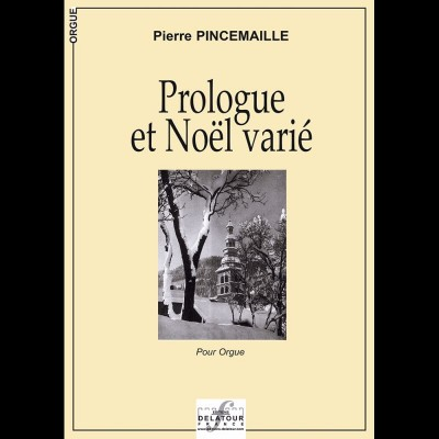 EDITIONS DELATOUR FRANCE PINCEMAILLE PIERRE - PROLOGUE ET NOËL VARIE - ORGUE