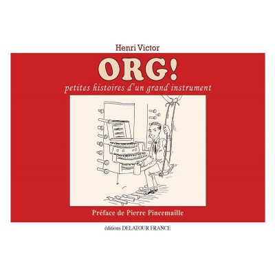 EDITIONS DELATOUR FRANCE VICTOR HENRI - ORG ! PETITES HISTOIRES D'UN GRAND INSTRUMENT