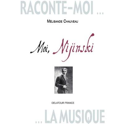 EDITIONS DELATOUR FRANCE CHAUVEAU MELISANDE - RACONTE-MOI LA MUSIQUE - MOI, NIJINSKI