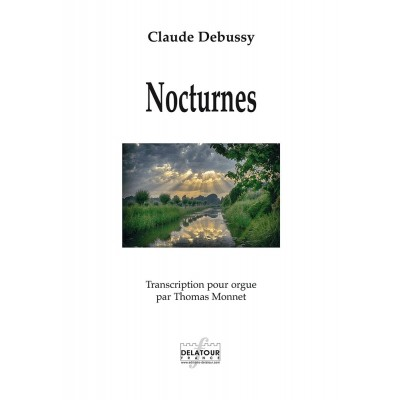 EDITIONS DELATOUR FRANCE DEBUSSY CLAUDE-ACHILLE - NOCTURNES - TRANSCRIPTION POUR ORGUE