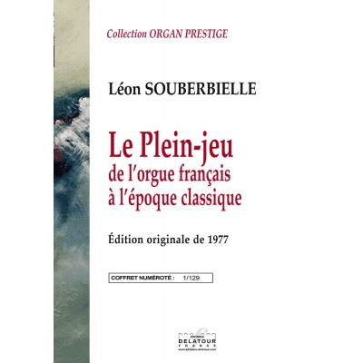 EDITIONS DELATOUR FRANCE SOUBERBIELLE LEON - LE PLEIN JEU DE L'ORGUE FRANCAIS A L'EPOQUE CLASSIQUE