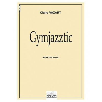 EDITIONS DELATOUR FRANCE VAZART CLAIRE - GYMJAZZTIC POUR 2 VIOLONS