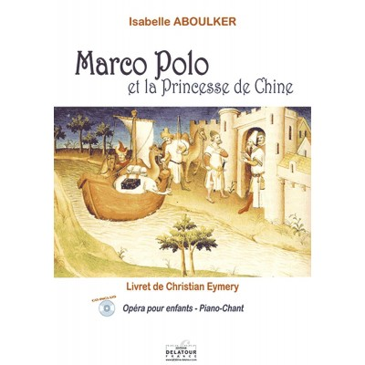 EDITIONS DELATOUR FRANCE ABOULKER ISABELLE - MARCO-POLO ET LA PRINCESSE DE CHINE (PIANO-CHANT)