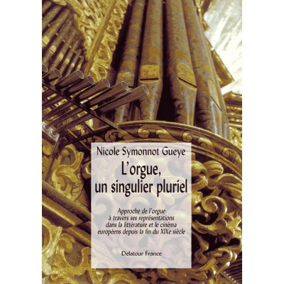 EDITIONS DELATOUR FRANCE SYMONNOT GUEYE NICOLE - L'ORGUE, UN SINGULIER PLURIEL