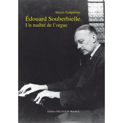 EDITIONS DELATOUR FRANCE GALPERINE ALEXIS - EDOUARD SOUBERBIELLE, UN MAITRE DE L'ORGUE