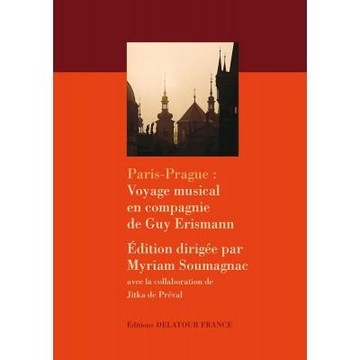 EDITIONS DELATOUR FRANCE SOUMAGNAC MYRIAM - PARIS-PRAGUE : VOYAGE EN COMPAGNIE DE GUY ERISMANN
