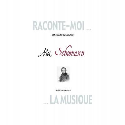 EDITIONS DELATOUR FRANCE CHAUVEAU MELISANDE - RACONTE-MOI LA MUSIQUE - MOI, SCHUMANN