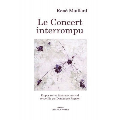 EDITIONS DELATOUR FRANCE MAILLARD RENE - LE CONCERT INTERROMPU
