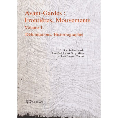 EDITIONS DELATOUR FRANCE AVANT-GARDES : FRONTIERES, MOUVEMENTS VOLUME 1