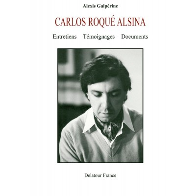 EDITIONS DELATOUR FRANCE GALPERINE ALEXIS - CARLOS ROQUE ALSINA - ENTRETIENS, TEMOIGNAGES ET DOCUMENTS