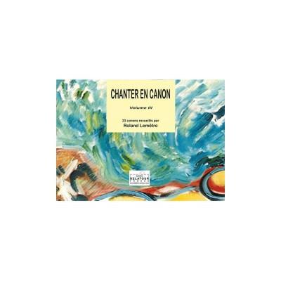 EDITIONS DELATOUR FRANCE LEMETRE ROLAND - CHANTER EN CANON - VOLUME 3