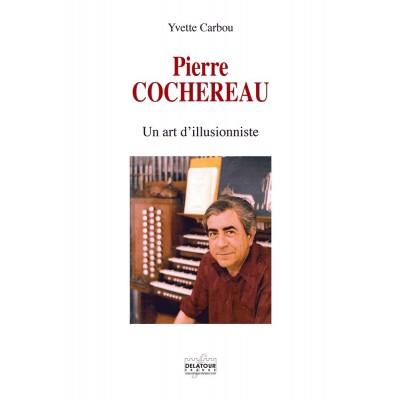 EDITIONS DELATOUR FRANCE CARBOU YVETTE - PIERRE COCHEREAU - UN ART D'ILLUSIONNISTE