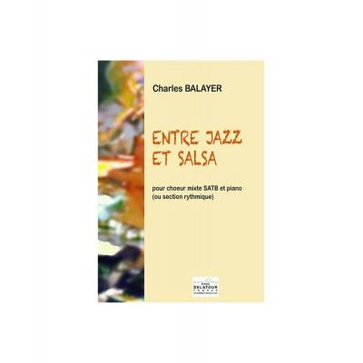 EDITIONS DELATOUR FRANCE BALAYER CHARLES - ENTRE JAZZ ET SALSA POUR CHOEUR MIXTE ET PIANO