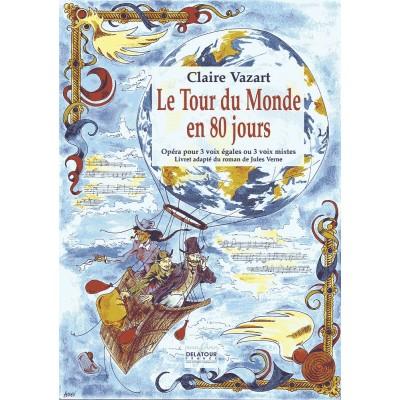 EDITIONS DELATOUR FRANCE VAZART CLAIRE - LE TOUR DU MONDE EN 80 JOURS (PIANO-CHANT)