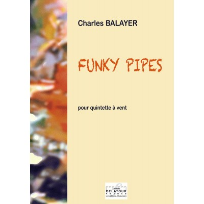 EDITIONS DELATOUR FRANCE BALAYER CHARLES - FUNKY PIPES POUR QUINTETTE A VENT