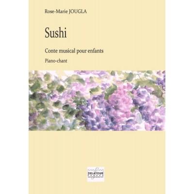 EDITIONS DELATOUR FRANCE JOUGLA ROSE-MARIE - SUSHI - CONTE MUSICAL POUR ENFANTS