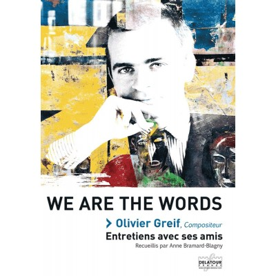 EDITIONS DELATOUR FRANCE WE ARE THE WORDS - OLIVIER GREIF, COMPOSITEUR