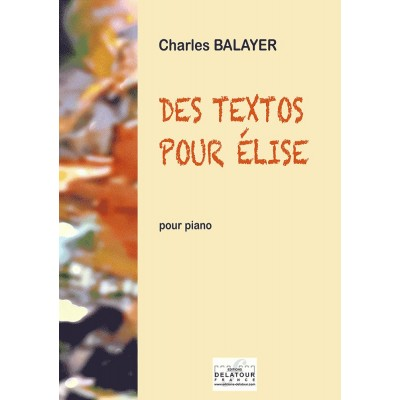 EDITIONS DELATOUR FRANCE BALAYER CHARLES - DES TEXTOS POUR ELISE POUR PIANO