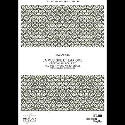 EDITIONS DELATOUR FRANCE VIEL NICOLAS - LA MUSIQUE ET L'AXIOME