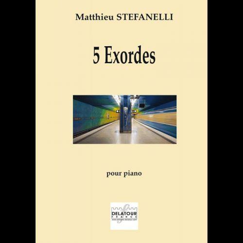 EDITIONS DELATOUR FRANCE STEFANELLI M. - 5 EXORDES POUR PIANO