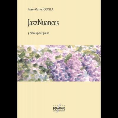 EDITIONS DELATOUR FRANCE JOUGLA ROSE-MARIE - JAZZ NUANCES - 3 PIECES POUR PIANO