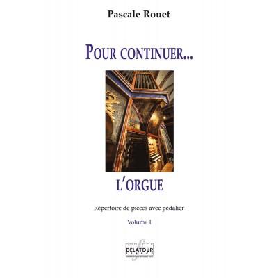 EDITIONS DELATOUR FRANCE ROUET PASCALE - POUR CONTINUER L'ORGUE - REPERTOIRE DE PIECES AVEC PEDALIER – VOL. 1