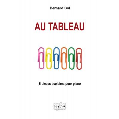 EDITIONS DELATOUR FRANCE COL BERNARD - AU TABLEAU - 6 PIECES SCOLAIRES POUR PIANO