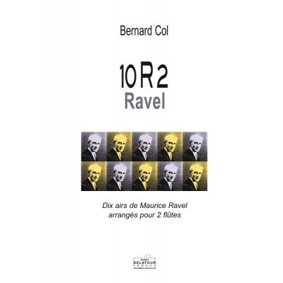 EDITIONS DELATOUR FRANCE COL BERNARD - 10R2 RAVEL - DIX AIRS DE RAVEL ARRANGES POUR 2 FLUTES