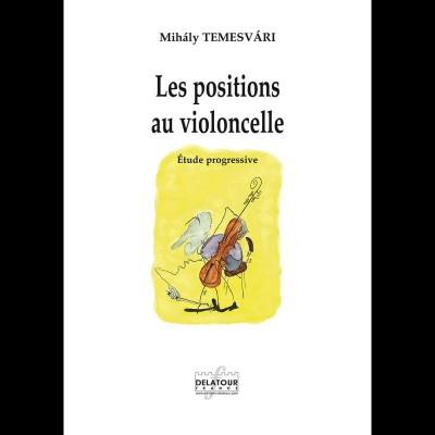 EDITIONS DELATOUR FRANCE TEMESVARY MIHALY - LES POSITIONS AU VIOLONCELLE - ETUDE PROGRESSIVE