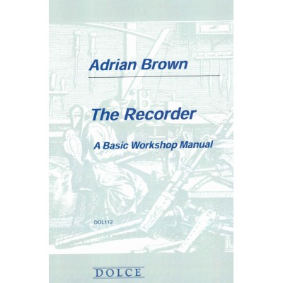 DOLCE BROWN A. - THE RECORDER : A BASIC WORKSHOP MANUAL