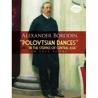 DOVER BORODIN A. - POLOVTSIAN DANCES AND IN THE STEPPES OF CENTRAL ASIA- FULL SCORE