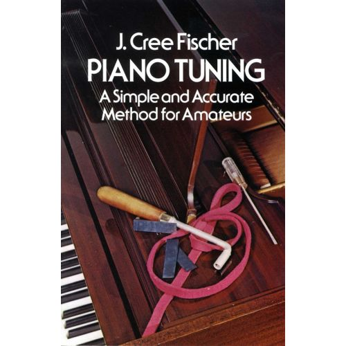 DOVER FISCHER JERRY CREE - PIANO TUNING - A SIMPLE AND ACCURATE METHOD FOR AMATEURS -
