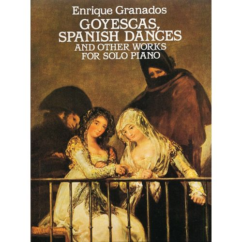 DOVER ENRIQUE GRANADOS GOYESCAS, SPANISH DANCES AND OTHER WORKS - PIANO SOLO