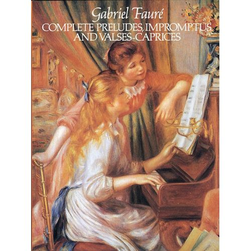 DOVER GABRIEL FAURE COMPLETE PRELUDES, IMPROMPTUS AND VALSES-CAPRICES - PIANO SOLO