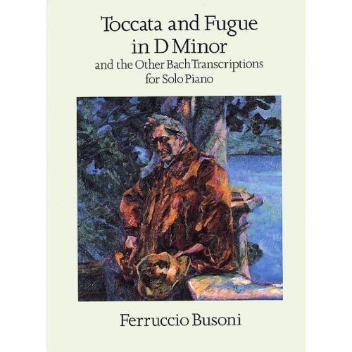 DOVER BUSONI FERRUCCIO - TOCCATA AND FUGUE IN D MINOR AND THE OTHER BACH TRANSCRIPTIONS - PIANO SOLO