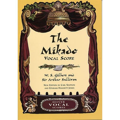 DOVER SIMPSON CARL - THE MIKADO VOCAL SCORE - W.S. GILBERT AND SIR ARTHUR SULLIVAN - CHORAL