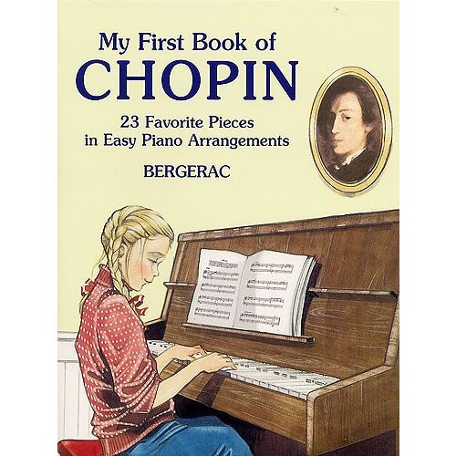 DOVER BERGERAC - MY FIRST BOOK OF CHOPIN - 23 FAVORITE PIECES IN EASY PIANO ARRANGEMENTS - PIANO SOLO