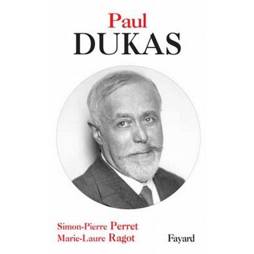 FAYARD PERRET S.-P. - PAUL DUKAS (BIOGRAPHIE)