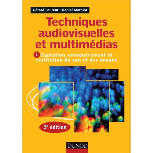 DUNOD LAURENT G./MATHIOT D. - TECHNIQUES AUDIOVISUELLES ET MULTIMEDIAS - 3EM EDITION