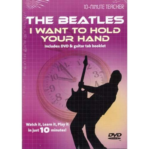 MUSIC SALES BEATLES - I WANT TO HOLD YOUR HAND - DVD 10-MINUTE TEACHER - GUITARE