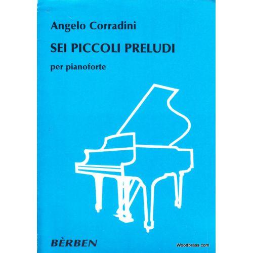 BERBEN CORRADINI ANGELO - SEI PICCOLI PRELUDI PER PIANOFORTE