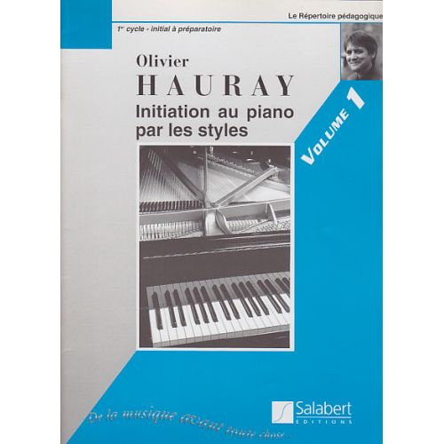 SALABERT HAURAY OLIVIER - INITIATION AU PIANO PAR LES STYLES VOL.1
