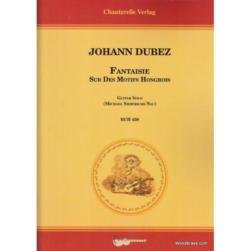 CHANTERELLE DUBEZ J. - FANTAISIE SUR DES MOTIFS HONGROIS - GUITARE